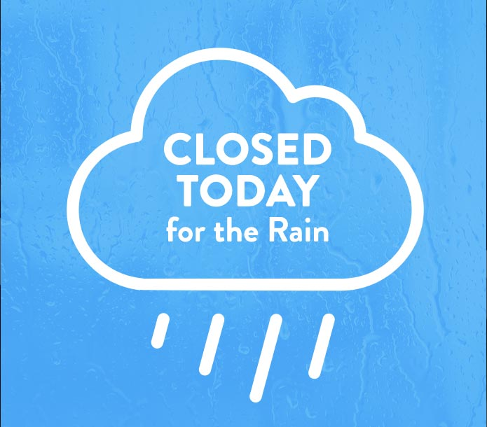 Closed Today for Rain